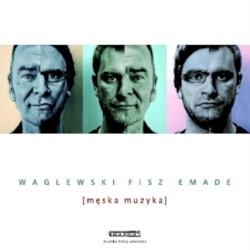 Męska muzyka by Waglewski    Fisz    Emade